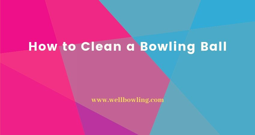 How to Clean a Bowling Ball