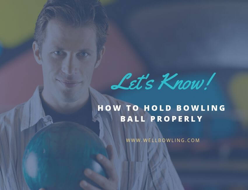 How to Hold Bowling Ball Properly?
