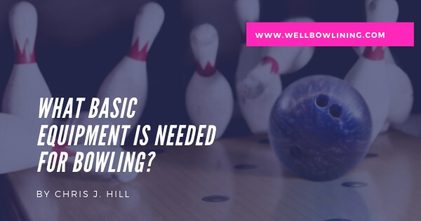 What Basic Equipment is Needed For Bowling?