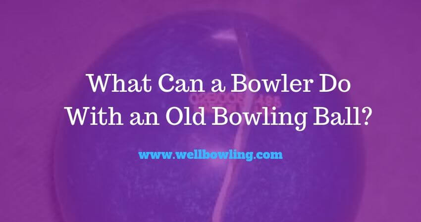 What to Do With Old Bowling Balls?