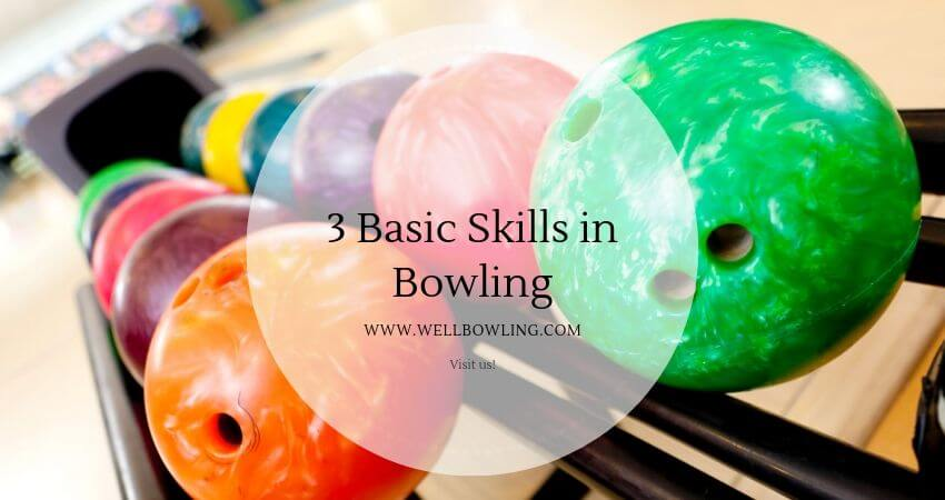3 Basic Skills in Bowling | Proper Guideline for Beginners