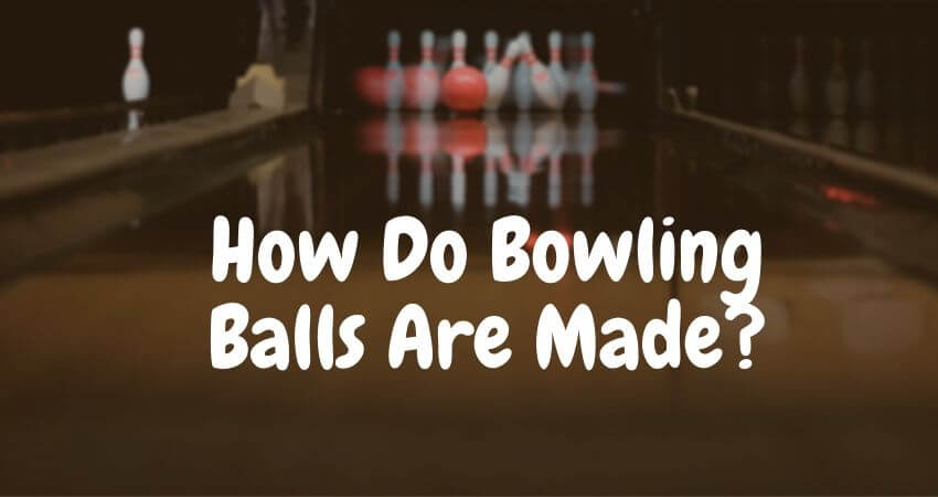 How Are Bowling Balls Made